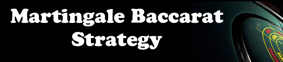 Martingale Baccarat Strategy